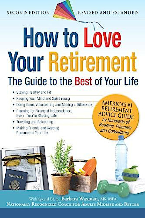 Editor Barbara Waxman How to Love Your Retirement